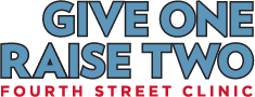 GIVE ONE RAISE TWO Fourth Street Clinic